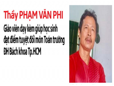 Thầy Phạm Văn Phi: Giáo viên dạy kèm giúp học sinh đạt Thủ khoa môn Toán trường ĐH Bách khoa Tp.HCM