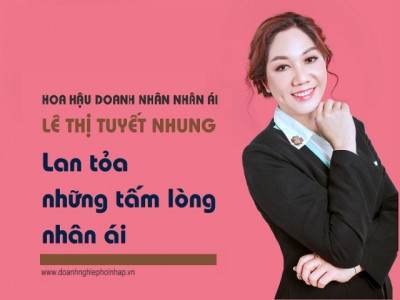 Hoa hậu doanh nhân nhân ái Lê Thị Tuyết Nhung: Lan tỏa tấm lòng nhân ái