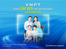 VNPT tăng gấp đôi tốc độ Internet cố định với mức giá không đổi