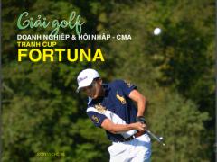 Giải golf Doanh nghiệp & hội nhập - CMA 2019 tranh Cup Fortuna
