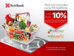 Hoàn tiền hấp dẫn cho chủ thẻ quốc tế Ngân hàng SeABank tại Fuji Mart và Seika Mart