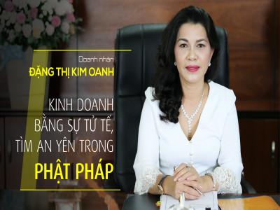 Doanh nhân Đặng Thị Kim Oanh:  Kinh doanh bằng sự tử tế, tìm an yên trong Phật pháp