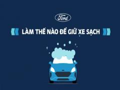 Ford chia sẻ phương pháp vệ sinh và khử trùng ô tô đúng cách trong mùa dịch