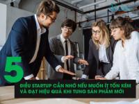 5 điều startup cần nhớ nếu muốn ít tốn kém và đạt hiệu quả khi tung sản phẩm mới