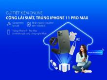 Gửi tiết kiệm online – Trúng Iphone 11 Pro Max