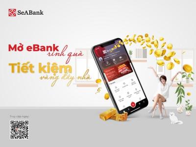 """Cùng Ngân hàng TMCP Đông Nam Á (SeABank) """"Mở EBank rinh quà – Tiết kiệm vàng đầy nhà"""""""