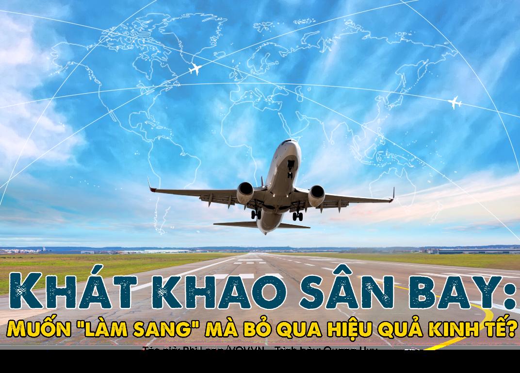 """Khát khao sân bay: Muốn """"làm sang"""" mà bỏ qua hiệu quả kinh tế?"""