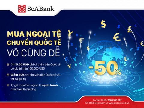 Ngân hàng TMCP Đông Nam Á (SeABank) triển khai nhiều ưu đãi hấp dẫn cho khách hàng chuyển tiền quốc tế và mua bán ngoại tệ