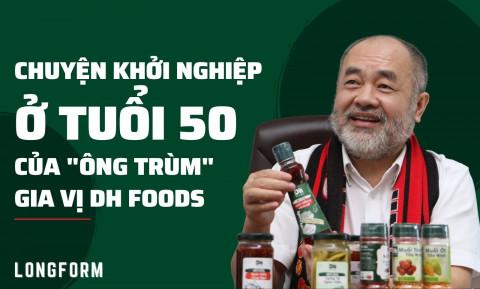 """Chuyện khởi nghiệp ở tuổi 50 của """"ông trùm"""" gia vị DH Foods"""