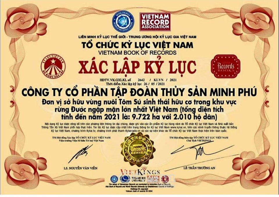 Tổ chức Kỷ lục Việt Nam vừa công nhận Công ty cổ phần Tập đoàn Thuỷ sản Minh Phú là đơn vị sở hữu vùng nuôi tôm sú sinh thái hữu cơ trong khu vực rừng ngập mặn lớn nhất Việt Nam