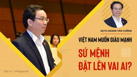 GS-TS Hoàng Văn Cường: Việt Nam muốn giàu mạnh, sứ mệnh đặt lên vai ai?