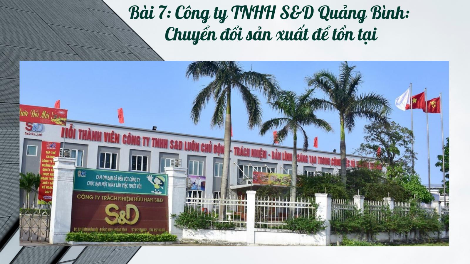 Bài 7: Công ty TNHH S&D Quảng Bình: Chuyển đổi sản xuất để tồn tại