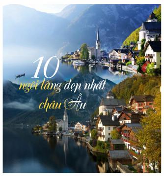 10 ngôi làng được mệnh danh đẹp nhất Châu Âu