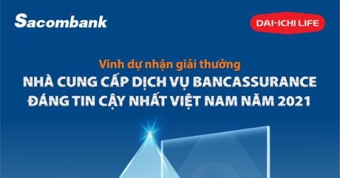"""Dai-ichi Life Việt Nam và Sacombank nhận giải thưởng """"Nhà cung cấp dịch vụ Bancassurance đáng tin cậy nhất tại Việt Nam năm 2021"""""""
