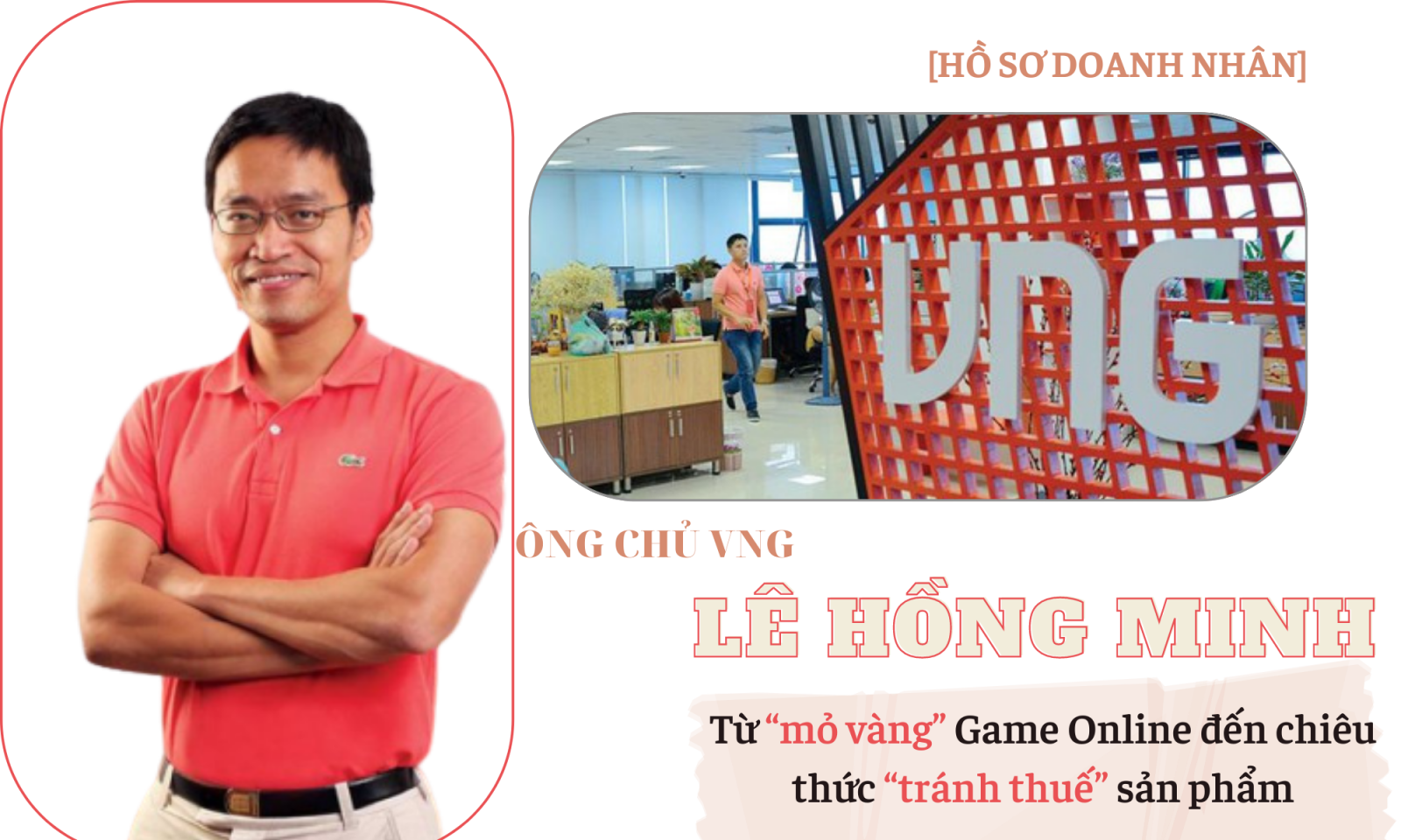 """Ông chủ VNG Lê Hồng Minh: Từ """"mỏ vàng"""" Game Online đến chiêu thức """"tránh thuế"""" sản phẩm"""