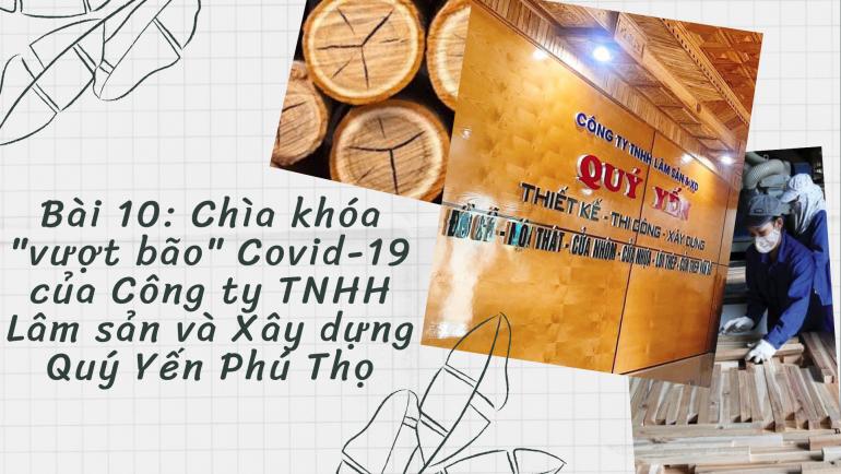 """Bài 10: Chìa khóa """"vượt bão"""" Covid-19 của Công ty TNHH Lâm sản và Xây dựng Quý Yến Phú Thọ"""